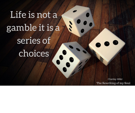 Life is not a gamble it is a choice
