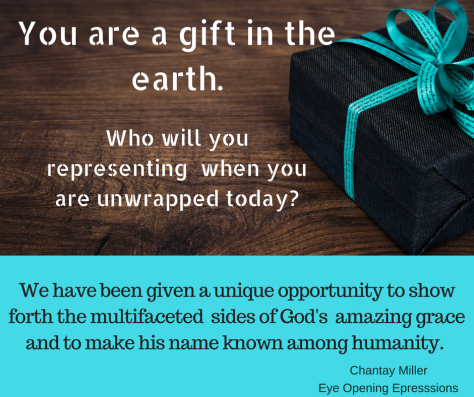 You are a gift in the earth. What are you presenting when you are unwrapped